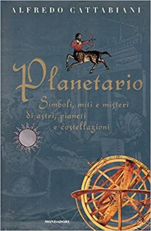 Planetario : simboli, miti e misteri di astri, pianeti e costellazioni / Alfredo Cattabiani