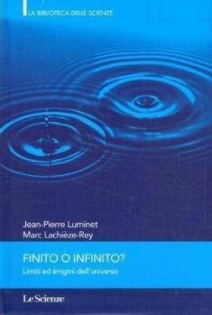 Finito o infinito? : limiti ed enigmi dell'universo / Jean-Pierre Luminet, Marc Lachièze-Rey ; edizione italiana a cura di Stefano Moriggi