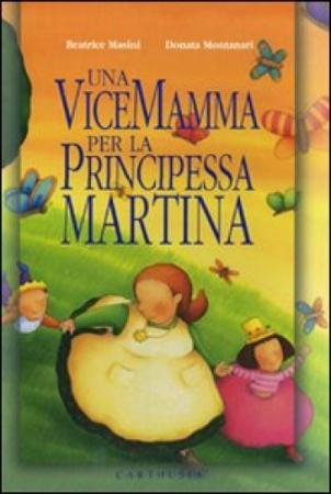 Una vicemamma per la principessa Martina / Beatrice Masini, Donata Montanari