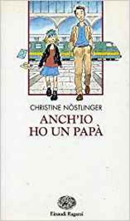 Anch'io ho un papà / Christine Nöstlinger ; traduzione di Anna Martini Lichtner ; illustrazioni di Alfredo Belli