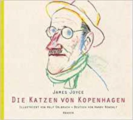 Die Katzen von Kopenhagen / James Joyce ; illustriete von Wolf Erlbruch ; deutsch von Harry Rowohlt