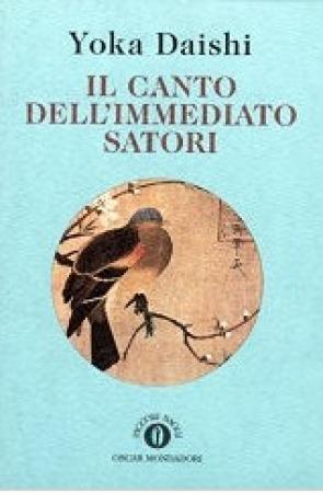 Il canto dell'immediato satori: poema zen / Yoka Daishi ; introduzione e commento del maestro Taisen Deschimaru ; traduzione di Lucia Corradini.