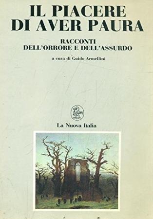 Il piacere di aver paura: racconti dell'orrore e dell'assurdo / a cura di Guido Armellini