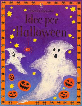 Idee per Halloween / Fiona Watt ; progetto grafico di Natacha Goransky, Michelle Lawrence e Katrina Fearn ; illustrazioni di Molly Sage ; fotografie di Howard Allman