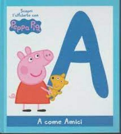 Scopri l'alfabeto con Peppa Pig. [1], A come amici