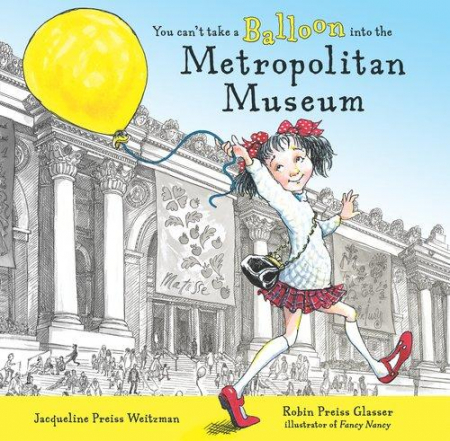 You can't take a balloon into the Metropolitan Museum / story by Jacqueline Preiss Weitzman ; pictures by Robin Preiss Glasser