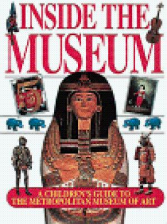 Inside the museum : a childrens guide to the Metropolitan Museum of Art / Joy Richardson