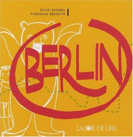 Berlin / Orith Kolodny, Francesca Bazzurro