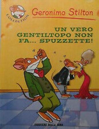 Un vero gentiltopo non fa... spuzzette! / Geronimo Stilton