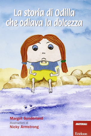 La storia di Odillia che odiava la dolcezza / Margot Sunderland, illustrazioni di Nicky Armstrong