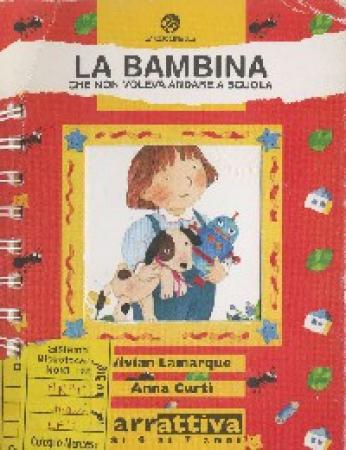 La bambina che non voleva andare a scuola / Vivian Lamarque, Anna Curti