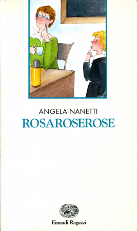 Rosaroserose / Angela Nanetti ; illustrazioni di Emanuela Bussolati