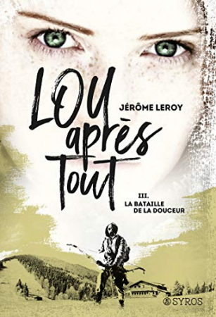 Lou, après tout. Livre 3, La bataille de la douceur