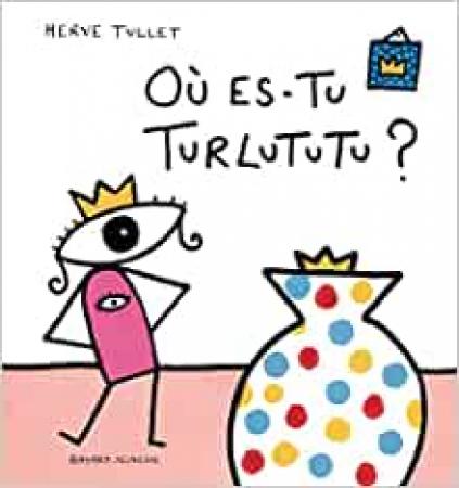 Où es-tu Turlututu?