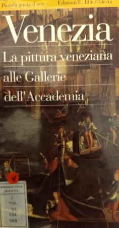 Venezia : la pittura veneziana alle Gallerie dell'Accademia / [ideato e scritto da Sabina Vianello]