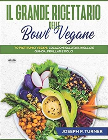 Il grande ricettario delle bowl vegane