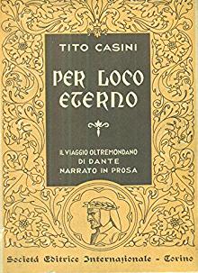 Per loco eterno. Il viaggio oltremondano di Dante narrato in prosa / Tito Casini ; disegni del pittore Antonio Maria Nardi