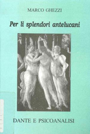 Per li splendori antelucani : Dante e psicoanalisi / Marco Ghezzi
