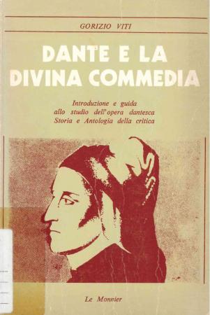 Dante e la Divina Commedia : introduzione e guida allo studio dell'opera dantesca : storia e antologia della critica / Gorizio Viti